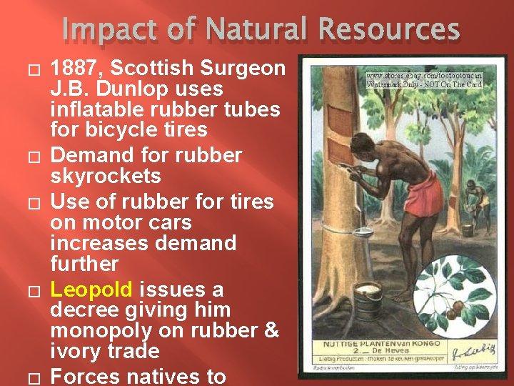 Impact of Natural Resources � � � 1887, Scottish Surgeon J. B. Dunlop uses
