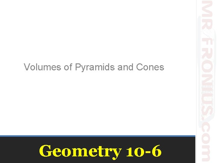 Volumes of Pyramids and Cones Geometry 10 -6