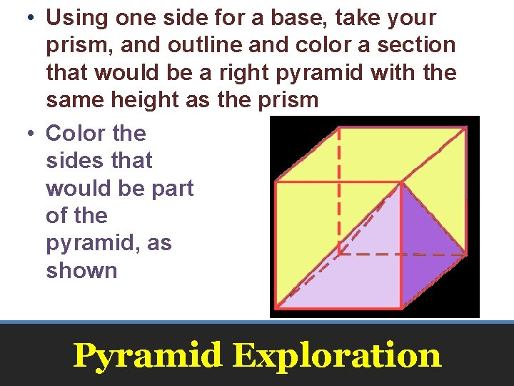 • Using one side for a base, take your prism, and outline and