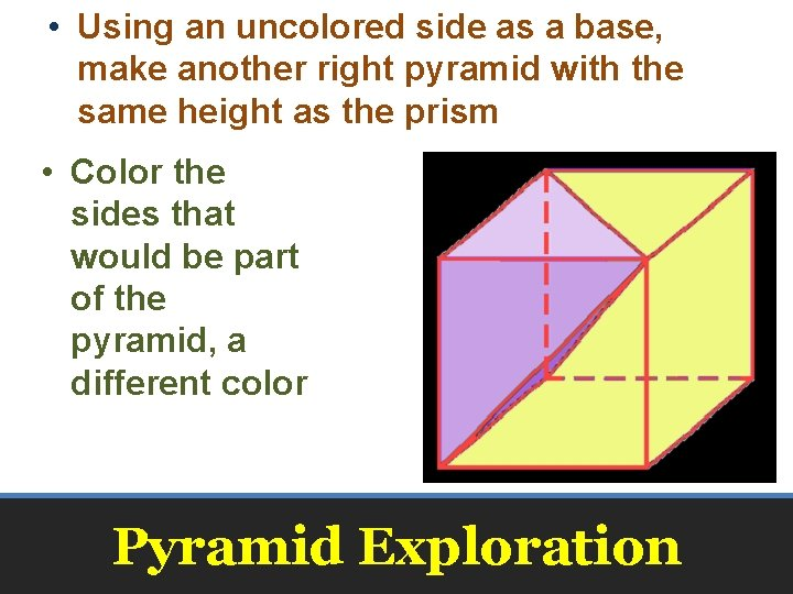 • Using an uncolored side as a base, make another right pyramid with