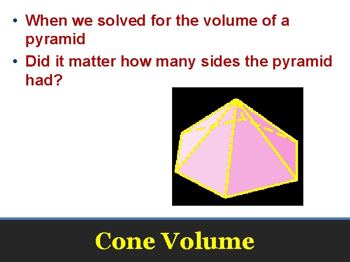 • When we solved for the volume of a pyramid • Did it