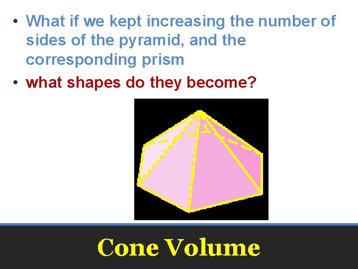 • What if we kept increasing the number of sides of the pyramid,