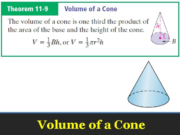 • The volume V of a cone is V = 1/3 Bh V