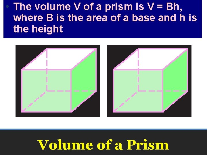 • The volume V of a prism is V = Bh, where B