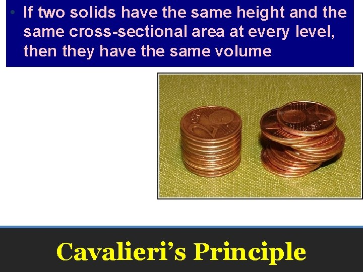 • If two solids have the same height and the same cross-sectional area