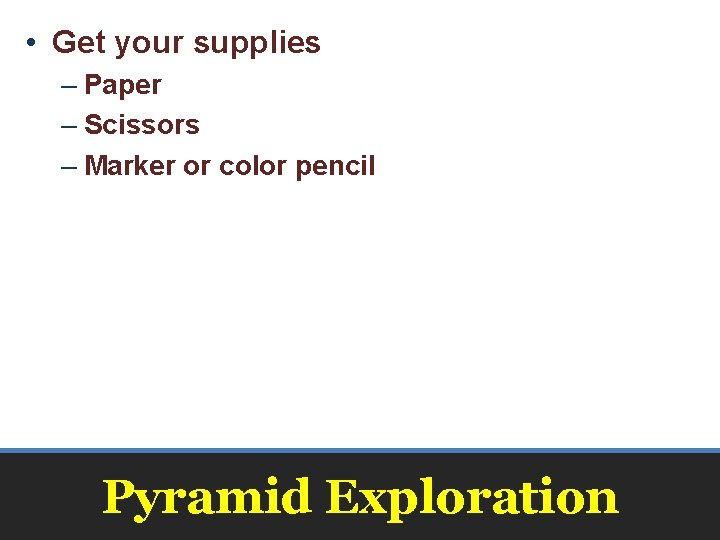 • Get your supplies – Paper – Scissors – Marker or color pencil