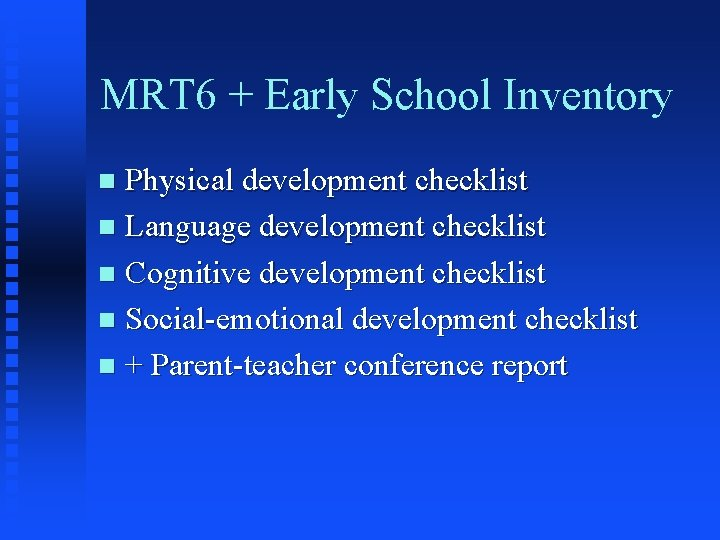 MRT 6 + Early School Inventory Physical development checklist n Language development checklist n