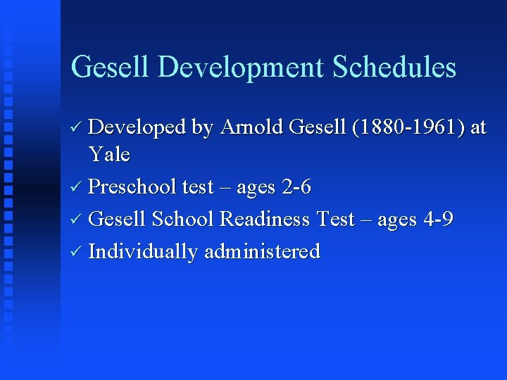 Gesell Development Schedules ü Developed by Arnold Gesell (1880 -1961) at Yale ü Preschool