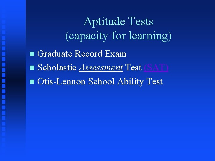 Aptitude Tests (capacity for learning) Graduate Record Exam n Scholastic Assessment Test (SAT) n