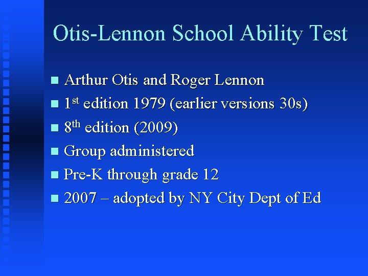 Otis-Lennon School Ability Test Arthur Otis and Roger Lennon n 1 st edition 1979