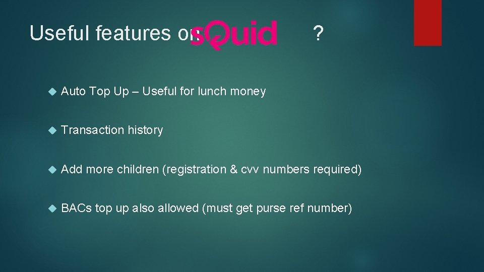 Useful features on ? Auto Top Up – Useful for lunch money Transaction history