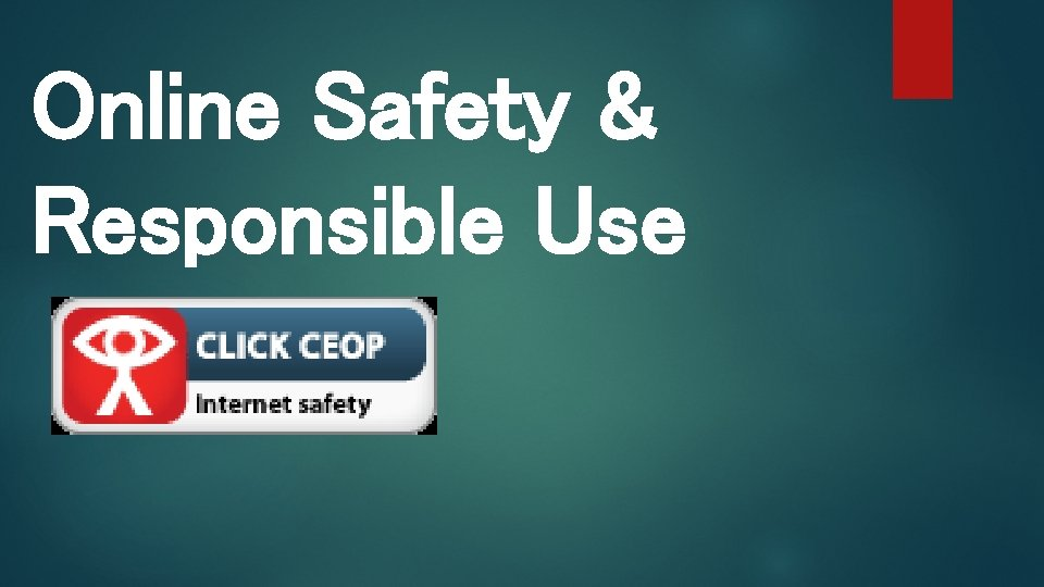 Online Safety & Responsible Use
