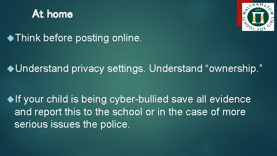 """At home Think before posting online. Understand privacy settings. Understand """"ownership. """" If your"""