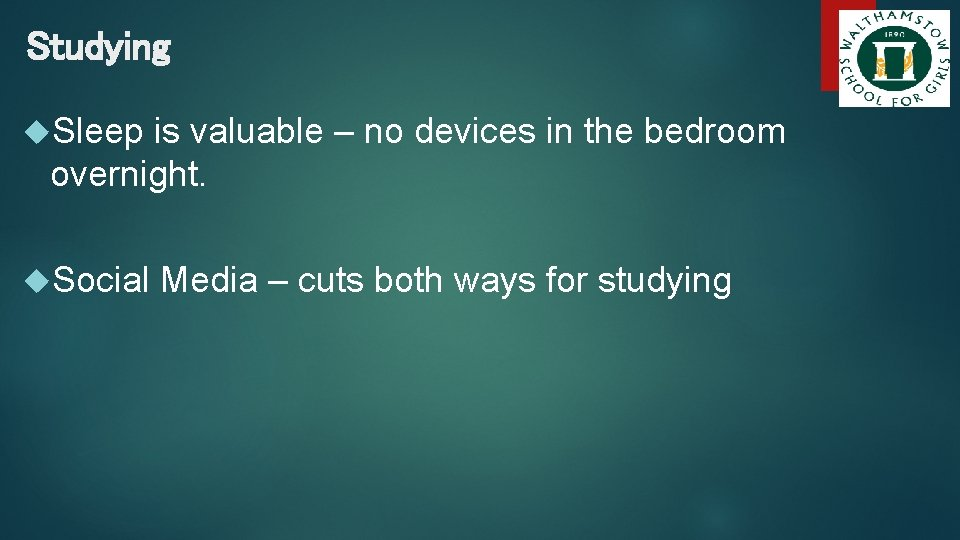 Studying Sleep is valuable – no devices in the bedroom overnight. Social Media –