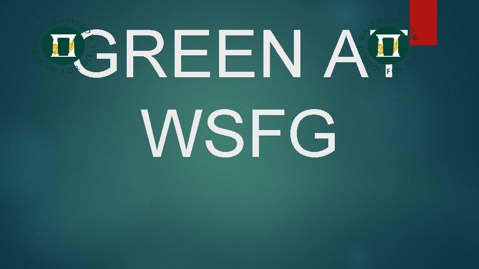 GREEN AT WSFG