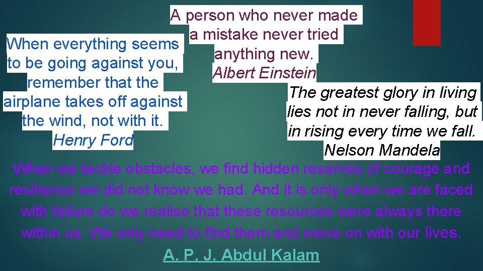 A person who never made a mistake never tried When everything seems anything new.