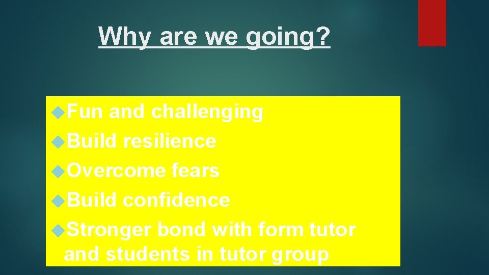 Why are we going? Fun and challenging Build resilience Overcome fears Build confidence Stronger
