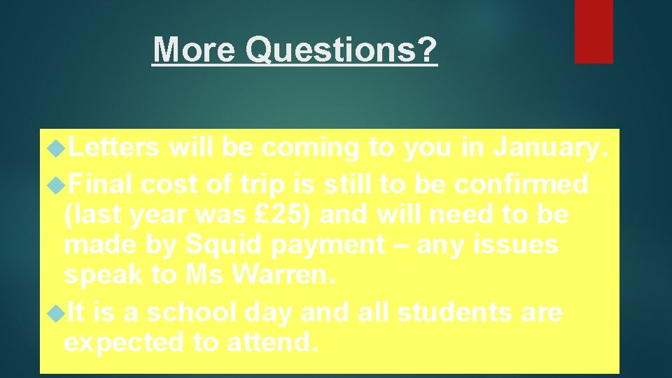 More Questions? Letters will be coming to you in January. Final cost of trip
