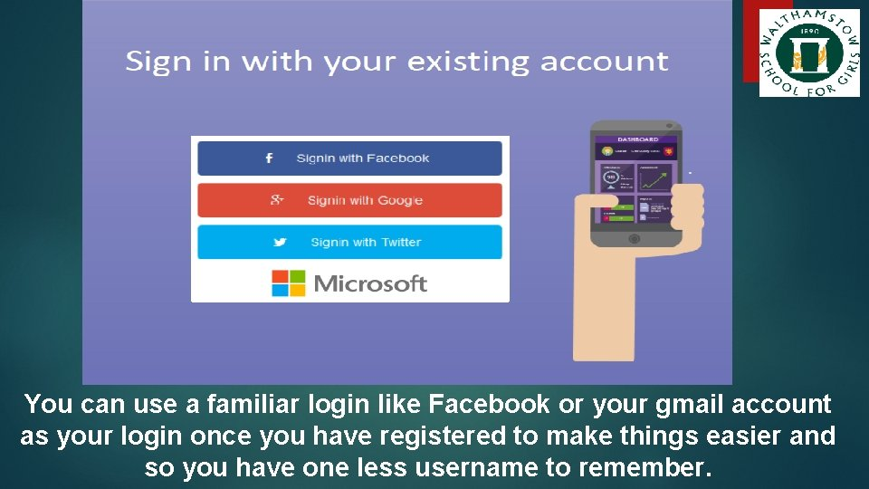 You can use a familiar login like Facebook or your gmail account as your