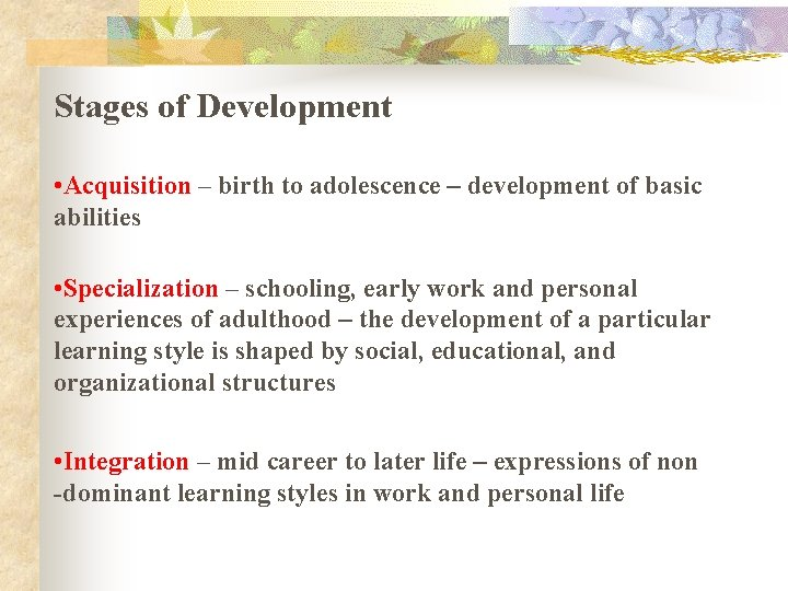 Stages of Development • Acquisition – birth to adolescence – development of basic abilities
