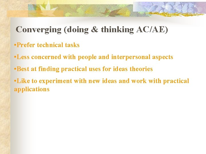 Converging (doing & thinking AC/AE) • Prefer technical tasks • Less concerned with people