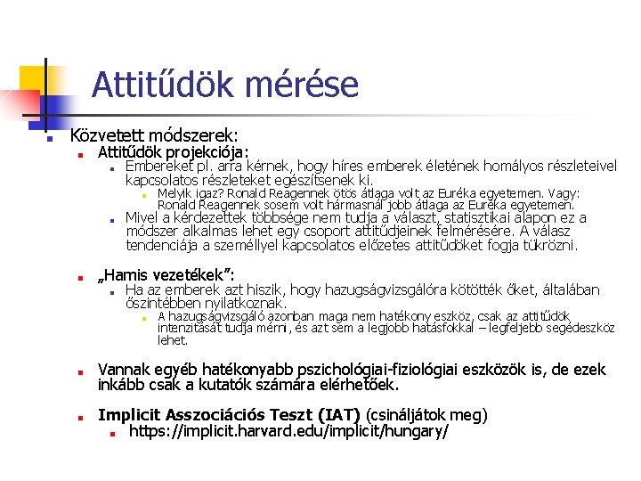 Attitűdök mérése ■ Közvetett módszerek: ■ Attitűdök projekciója: ■ Embereket pl. arra kérnek, hogy