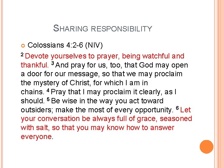 SHARING RESPONSIBILITY Colossians 4: 2 -6 (NIV) 2 Devote yourselves to prayer, being watchful