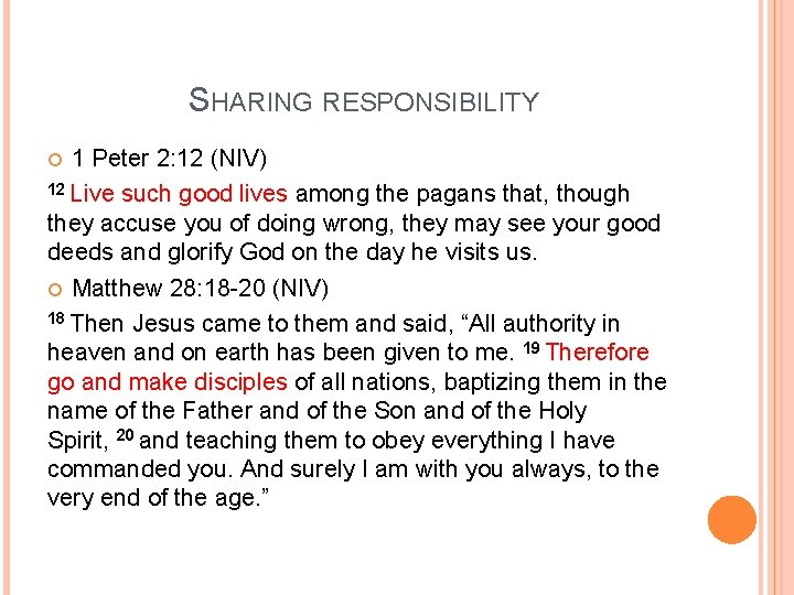 SHARING RESPONSIBILITY 1 Peter 2: 12 (NIV) 12 Live such good lives among the