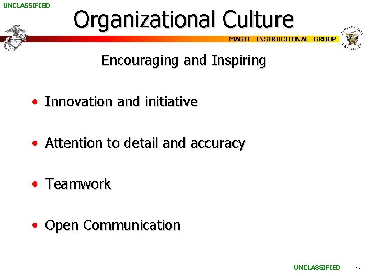 UNCLASSIFIED Organizational Culture MAGTF INSTRUCTIONAL GROUP Encouraging and Inspiring • Innovation and initiative •