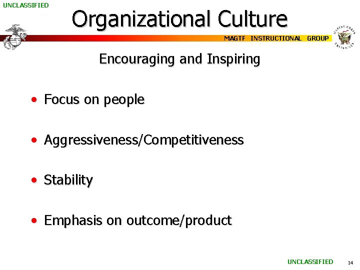 UNCLASSIFIED Organizational Culture MAGTF INSTRUCTIONAL GROUP Encouraging and Inspiring • Focus on people •