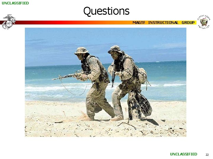 UNCLASSIFIED Questions MAGTF INSTRUCTIONAL GROUP UNCLASSIFIED 22
