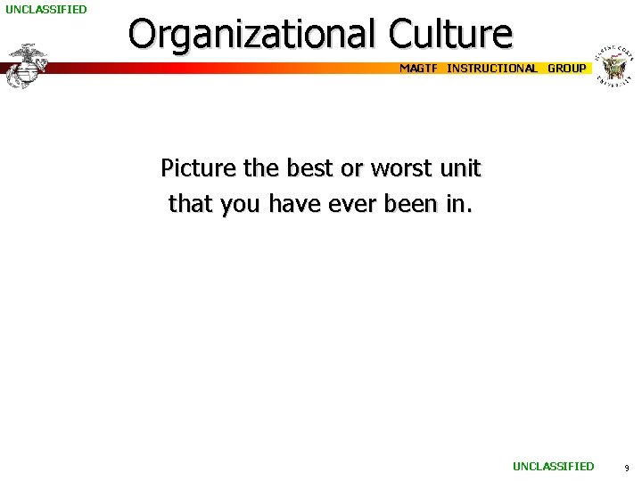 UNCLASSIFIED Organizational Culture MAGTF INSTRUCTIONAL GROUP Picture the best or worst unit that you