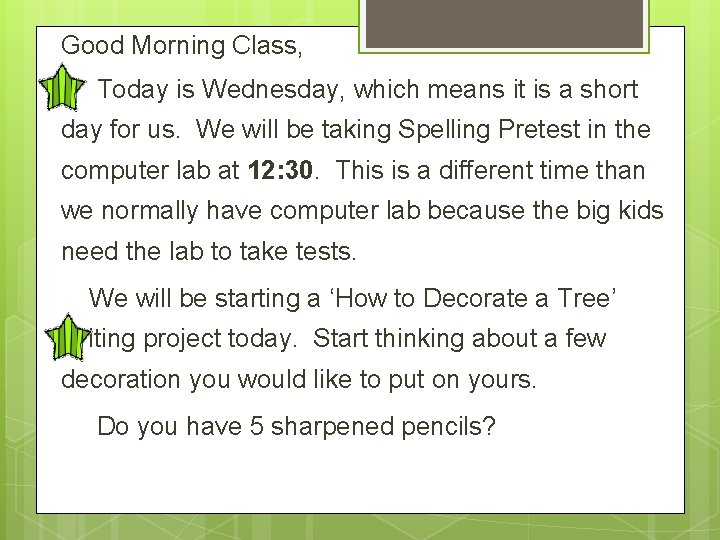 Good Morning Class, Today is Wednesday, which means it is a short day for