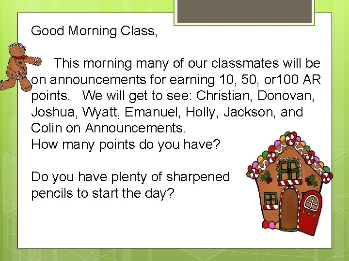 Good Morning Class, This morning many of our classmates will be on announcements for