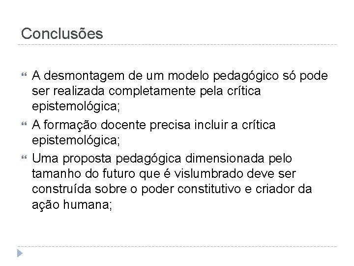 Conclusões A desmontagem de um modelo pedagógico só pode ser realizada completamente pela crítica