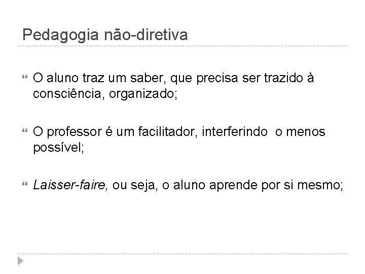Pedagogia não-diretiva O aluno traz um saber, que precisa ser trazido à consciência, organizado;