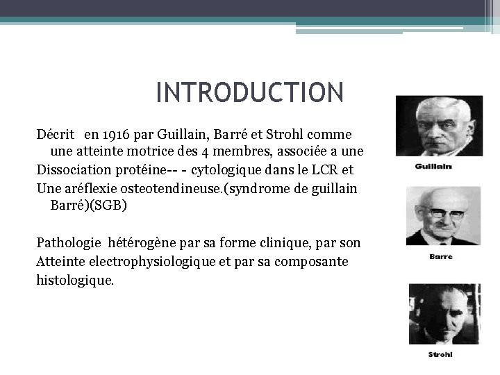INTRODUCTION Décrit en 1916 par Guillain, Barré et Strohl comme une atteinte motrice des