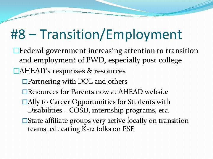 #8 – Transition/Employment �Federal government increasing attention to transition and employment of PWD, especially