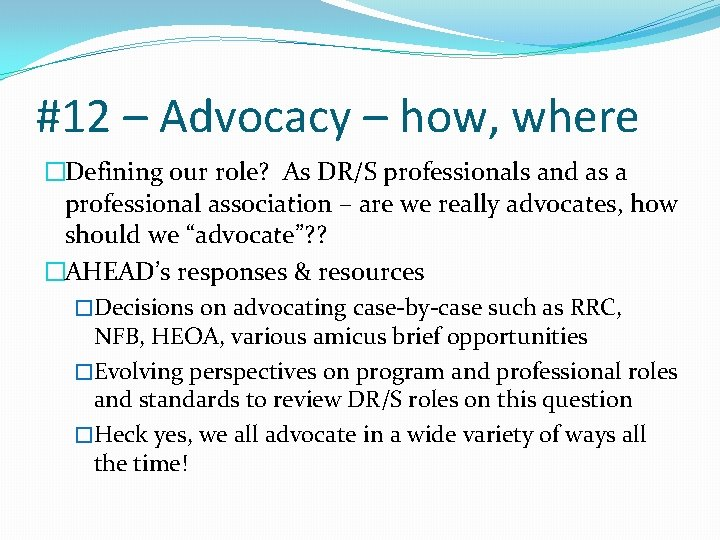 #12 – Advocacy – how, where �Defining our role? As DR/S professionals and as