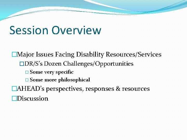 Session Overview �Major Issues Facing Disability Resources/Services �DR/S's Dozen Challenges/Opportunities � Some very specific