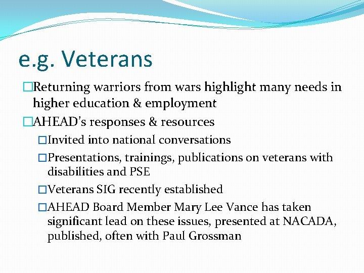 e. g. Veterans �Returning warriors from wars highlight many needs in higher education &