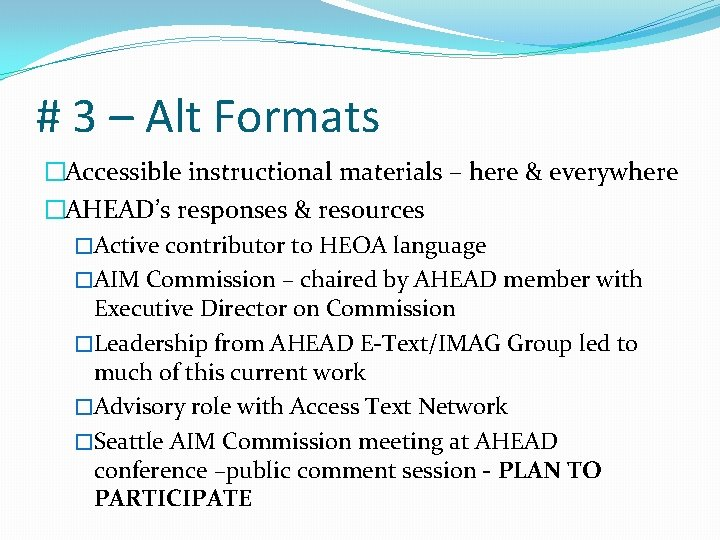 # 3 – Alt Formats �Accessible instructional materials – here & everywhere �AHEAD's responses