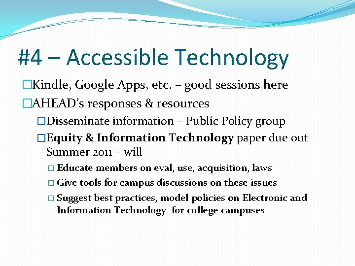 #4 – Accessible Technology �Kindle, Google Apps, etc. – good sessions here �AHEAD's responses