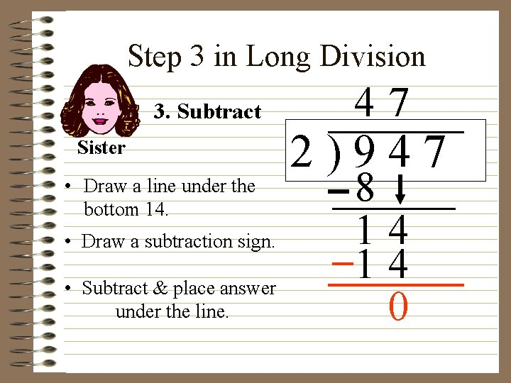 Step 3 in Long Division 3. Subtract Sister • Draw a line under the