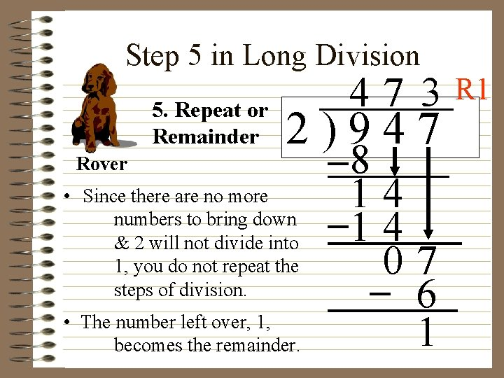 Step 5 in Long Division 5. Repeat or Remainder Rover 47 3 2)947 •