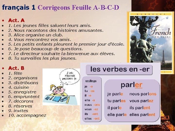 français 1 Corrigeons Feuille A-B-C-D • Act. A • • 1. 2. 3. 4.