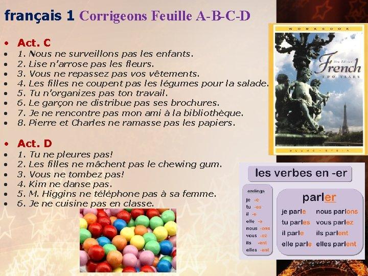 français 1 Corrigeons Feuille A-B-C-D • Act. C • • 1. 2. 3. 4.