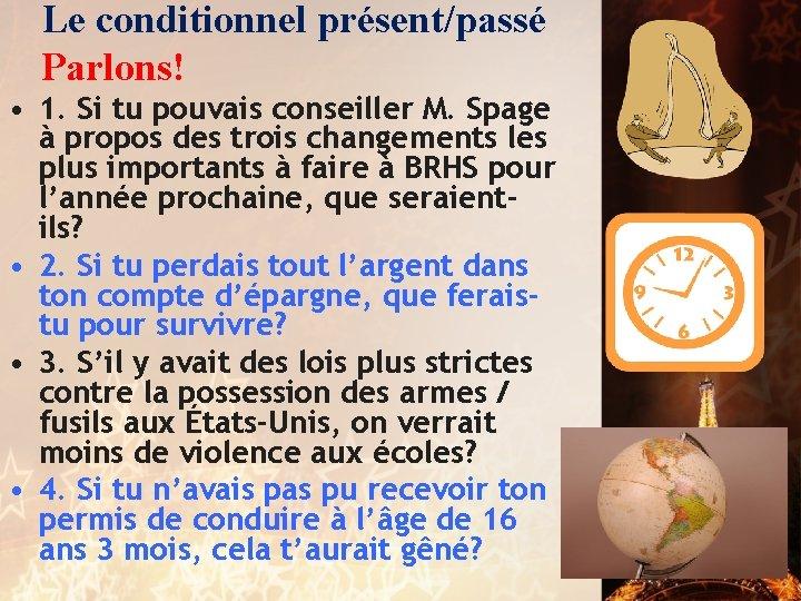 Le conditionnel présent/passé Parlons! • 1. Si tu pouvais conseiller M. Spage à propos