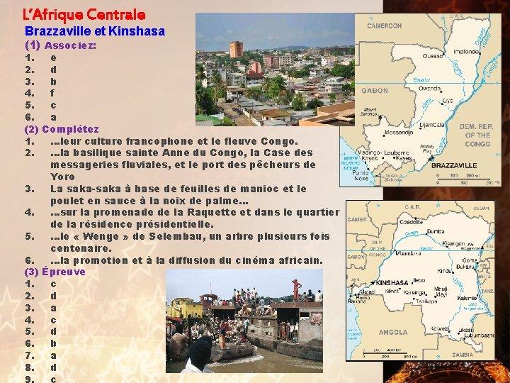 L'Afrique Centrale Brazzaville et Kinshasa (1) Associez: 1. e 2. d 3. b 4.