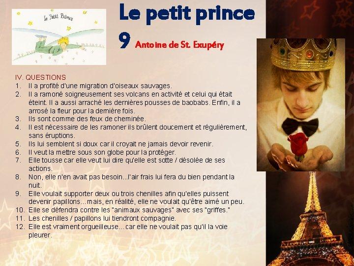 Le petit prince 9 Antoine de St. Exupéry IV. QUESTIONS 1. Il a profité